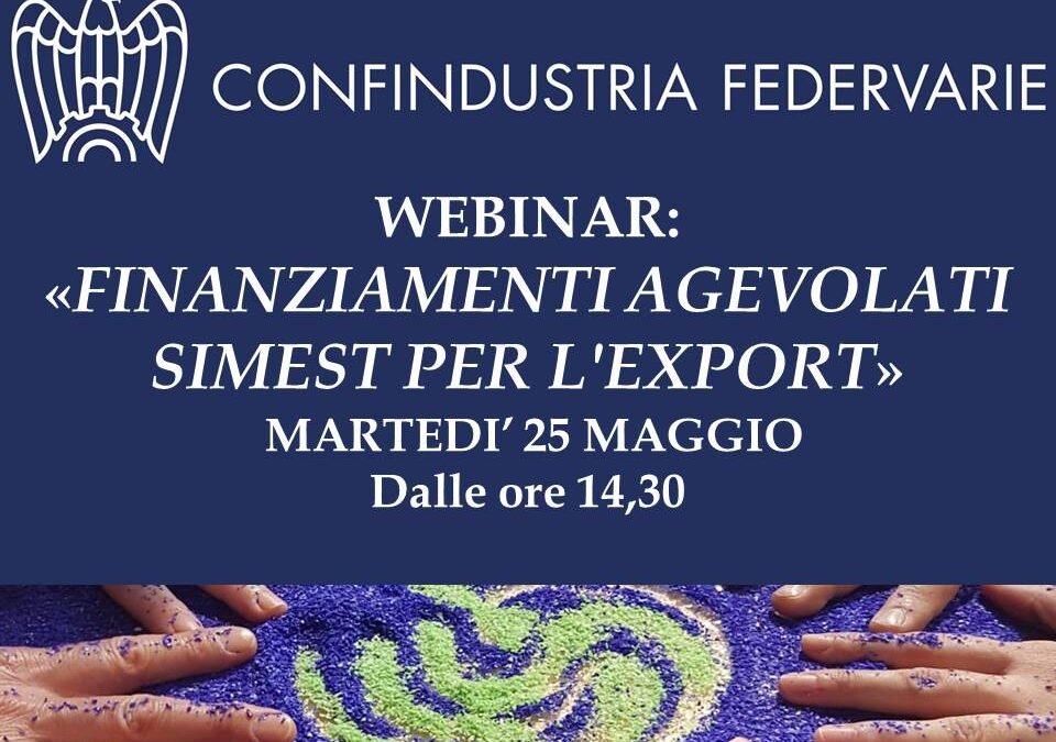 WEBINAR: Martedì 25 maggio p.v. ore 14,30 – Finanziamenti agevolati SIMEST per l'export